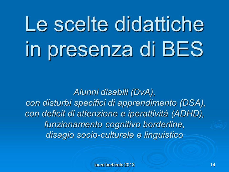 Le scelte didattiche in presenza di BES Alunni disabili (DvA), con disturbi specifici di apprendimento (DSA), con deficit di attenzione e iperattività (ADHD), funzionamento cognitivo borderline, disagio socio-culturale e linguistico