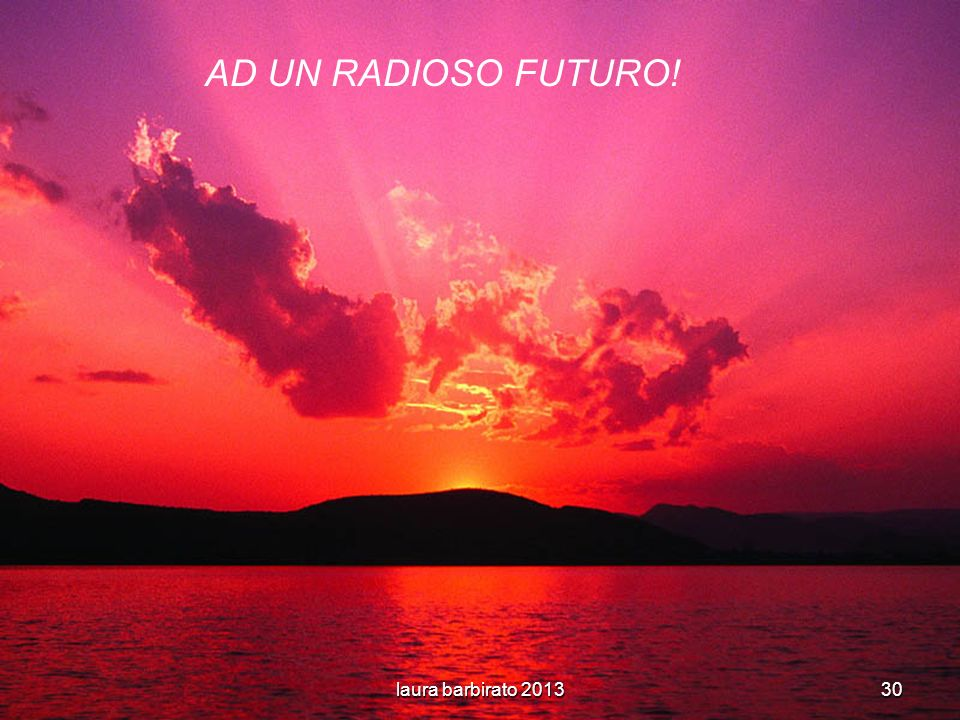 AD UN RADIOSO FUTURO! laura barbirato 2013