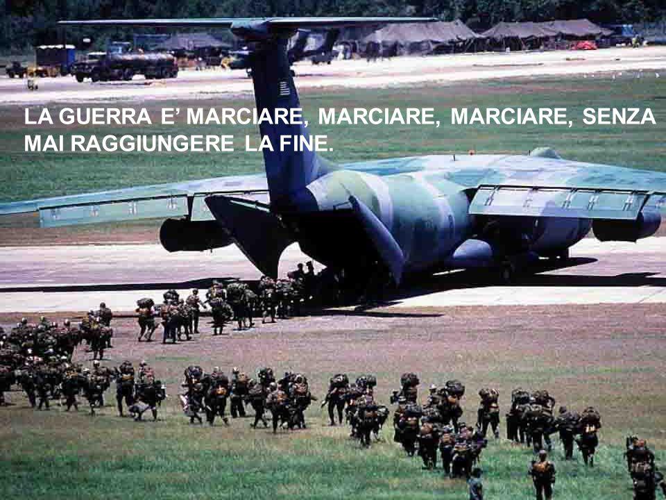 LA GUERRA E' MARCIARE, MARCIARE, MARCIARE, SENZA
