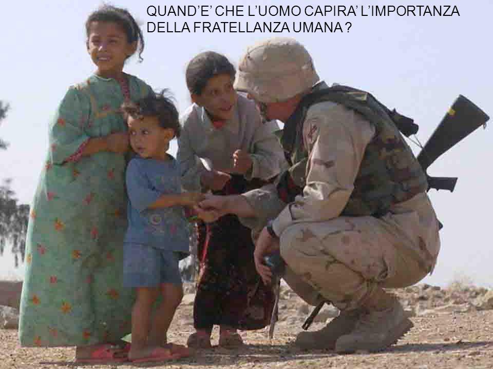 QUAND'E' CHE L'UOMO CAPIRA' L'IMPORTANZA