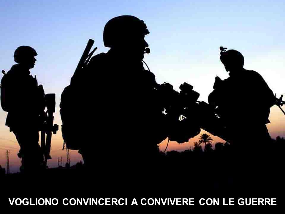 VOGLIONO CONVINCERCI A CONVIVERE CON LE GUERRE
