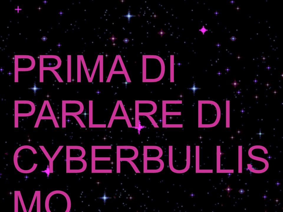 PRIMA DI PARLARE DI CYBERBULLISMO