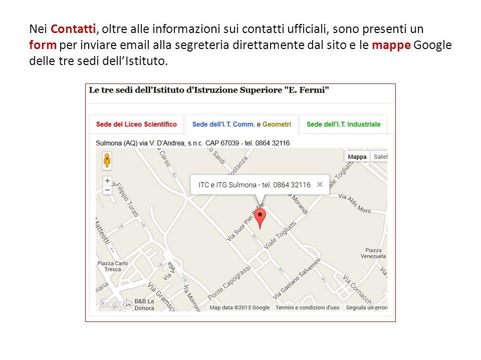 Nei Contatti, oltre alle informazioni sui contatti ufficiali, sono presenti un form per inviare email alla segreteria direttamente dal sito e le mappe Google delle tre sedi dell'Istituto.