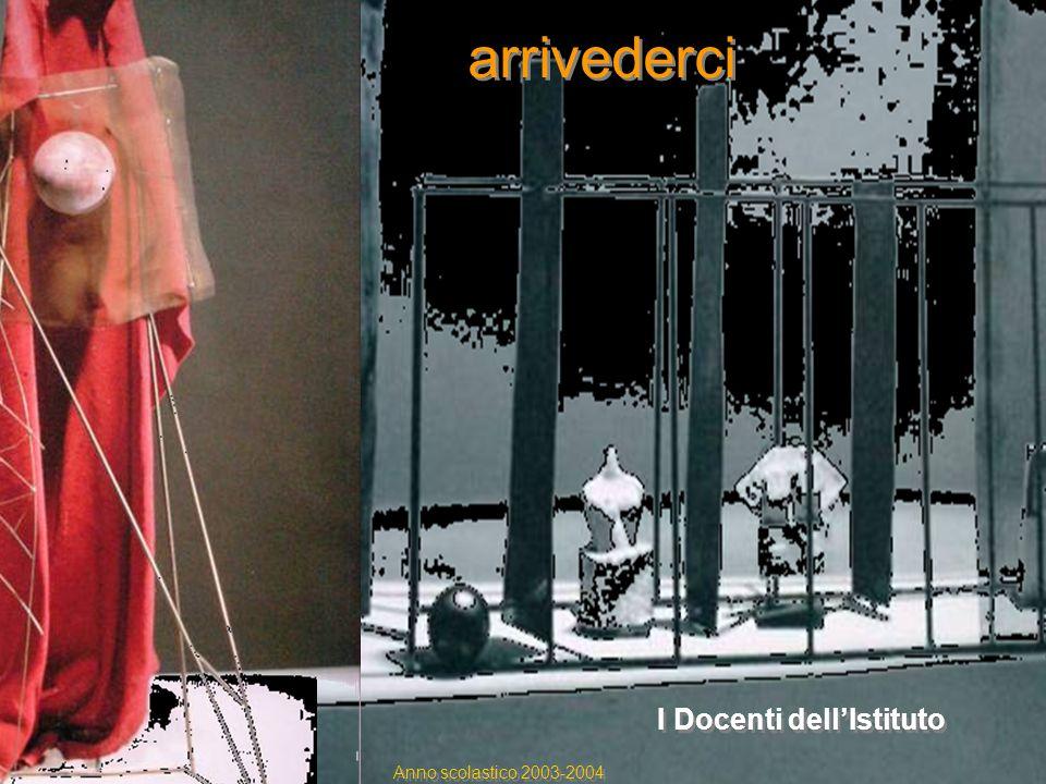 arrivederci I Docenti dell'Istituto Anno scolastico 2003-2004