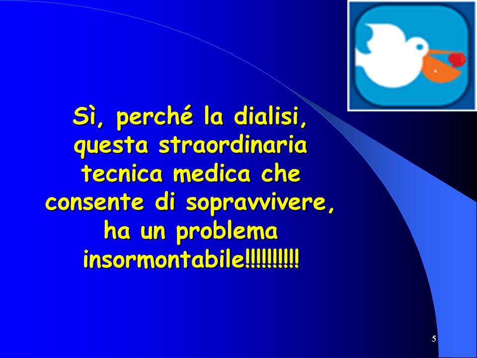 Sì, perché la dialisi, questa straordinaria tecnica medica che consente di sopravvivere, ha un problema insormontabile!!!!!!!!!!