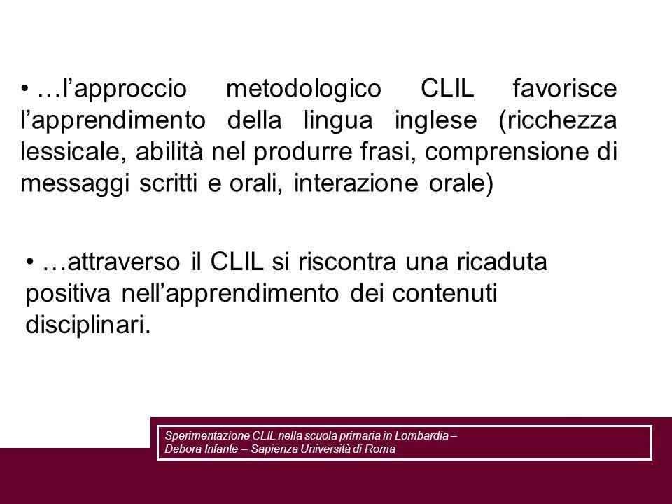 …l'approccio metodologico CLIL favorisce l'apprendimento della lingua inglese (ricchezza lessicale, abilità nel produrre frasi, comprensione di messaggi scritti e orali, interazione orale)