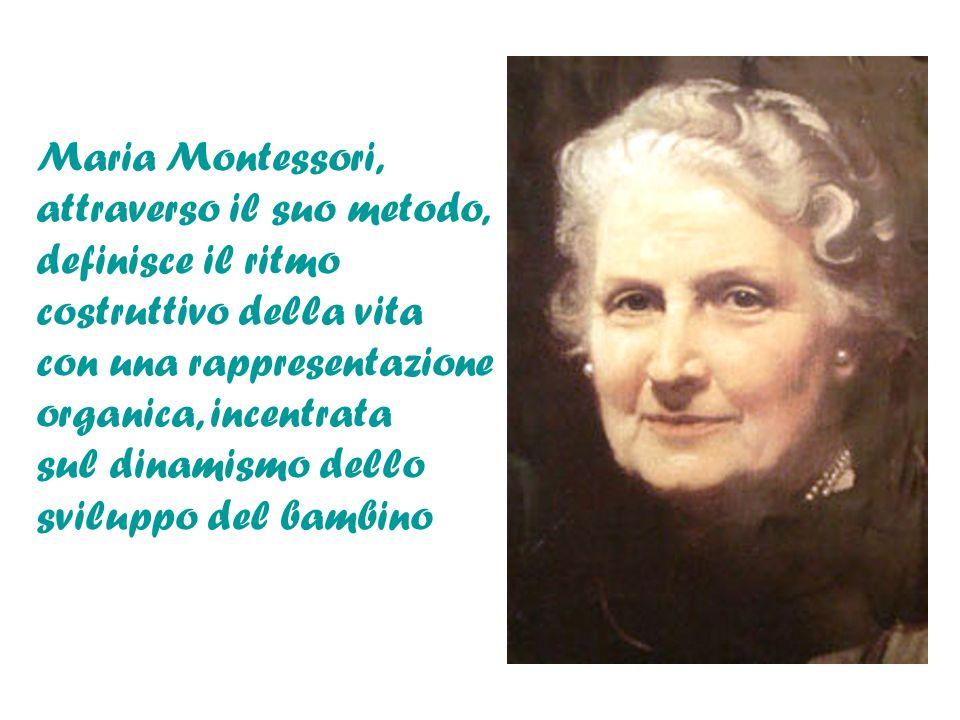 Maria Montessori, attraverso il suo metodo, definisce il ritmo costruttivo della vita con una rappresentazione organica, incentrata