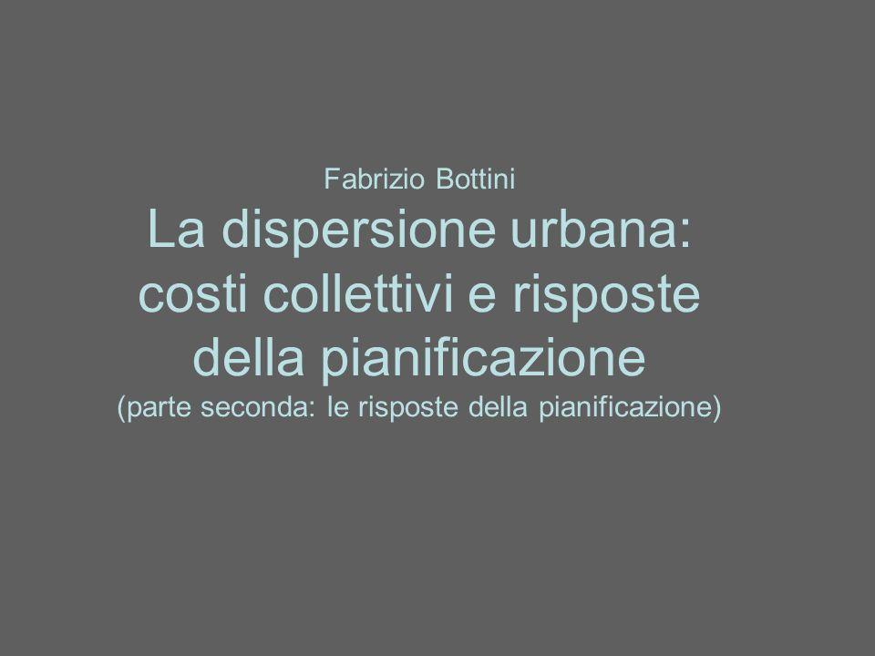 Fabrizio Bottini La dispersione urbana: costi collettivi e risposte della pianificazione (parte seconda: le risposte della pianificazione)