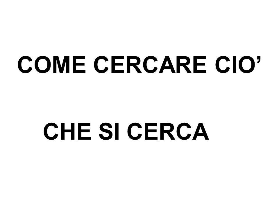 COME CERCARE CIO' CHE SI CERCA