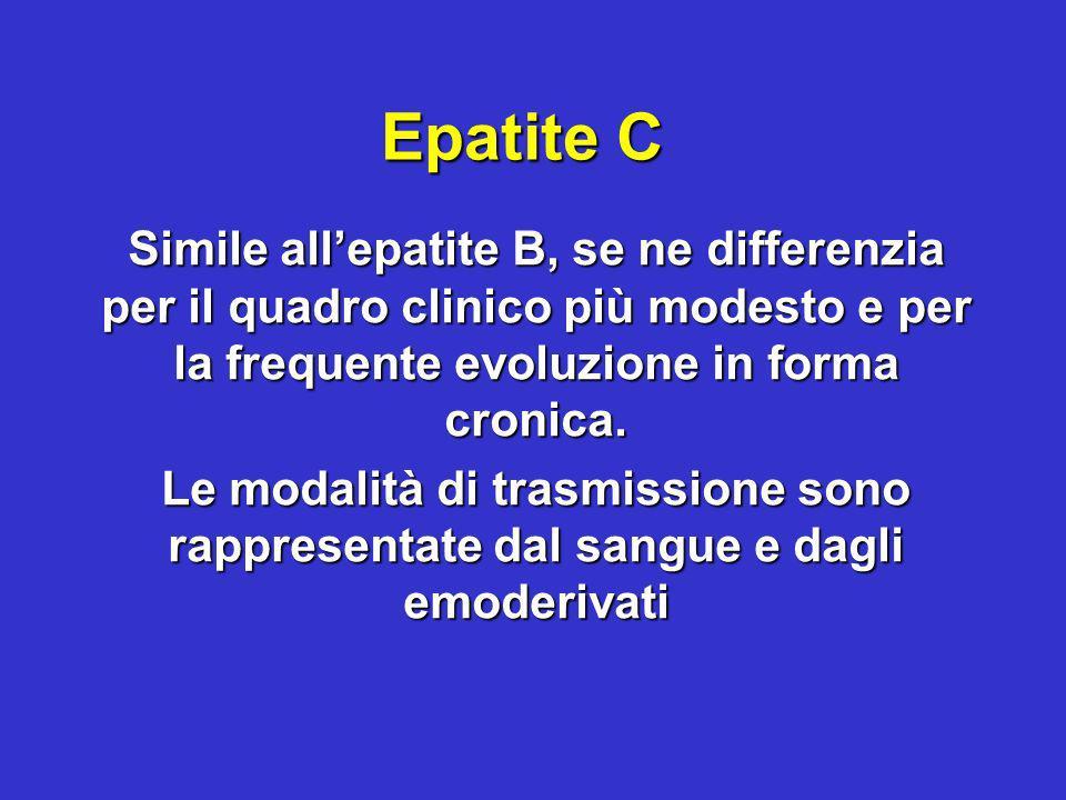 Epatite C Simile all'epatite B, se ne differenzia per il quadro clinico più modesto e per la frequente evoluzione in forma cronica.