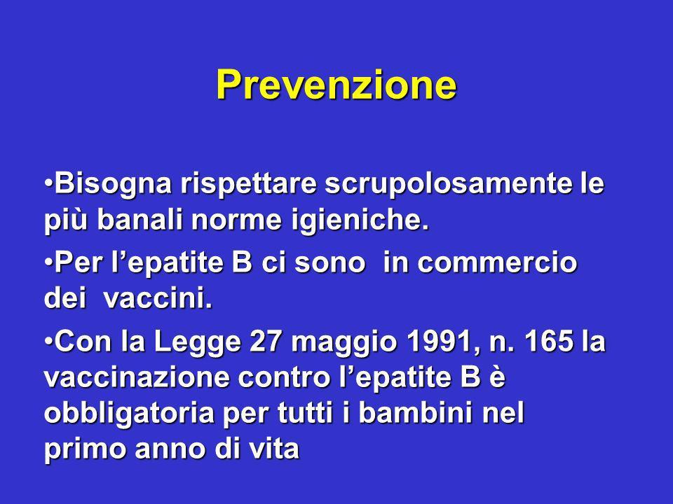 Prevenzione Bisogna rispettare scrupolosamente le più banali norme igieniche. Per l'epatite B ci sono in commercio dei vaccini.