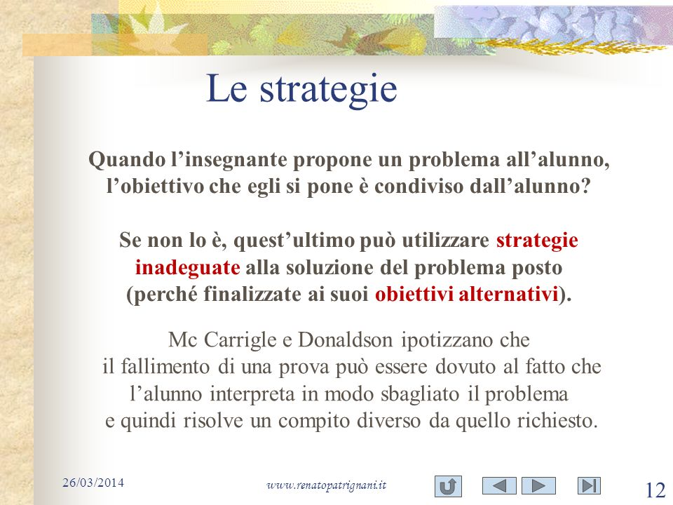 Le strategie Quando l'insegnante propone un problema all'alunno, l'obiettivo che egli si pone è condiviso dall'alunno