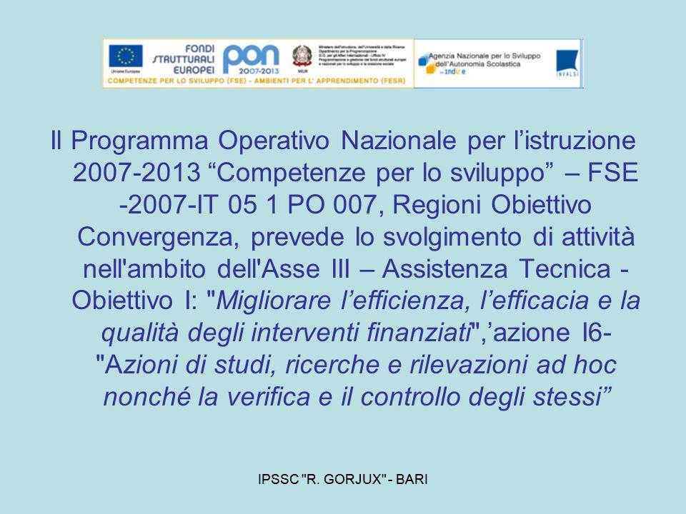 Il Programma Operativo Nazionale per l'istruzione 2007-2013 Competenze per lo sviluppo – FSE -2007-IT 05 1 PO 007, Regioni Obiettivo Convergenza, prevede lo svolgimento di attività nell ambito dell Asse III – Assistenza Tecnica - Obiettivo I: Migliorare l'efficienza, l'efficacia e la qualità degli interventi finanziati ,'azione I6- Azioni di studi, ricerche e rilevazioni ad hoc nonché la verifica e il controllo degli stessi