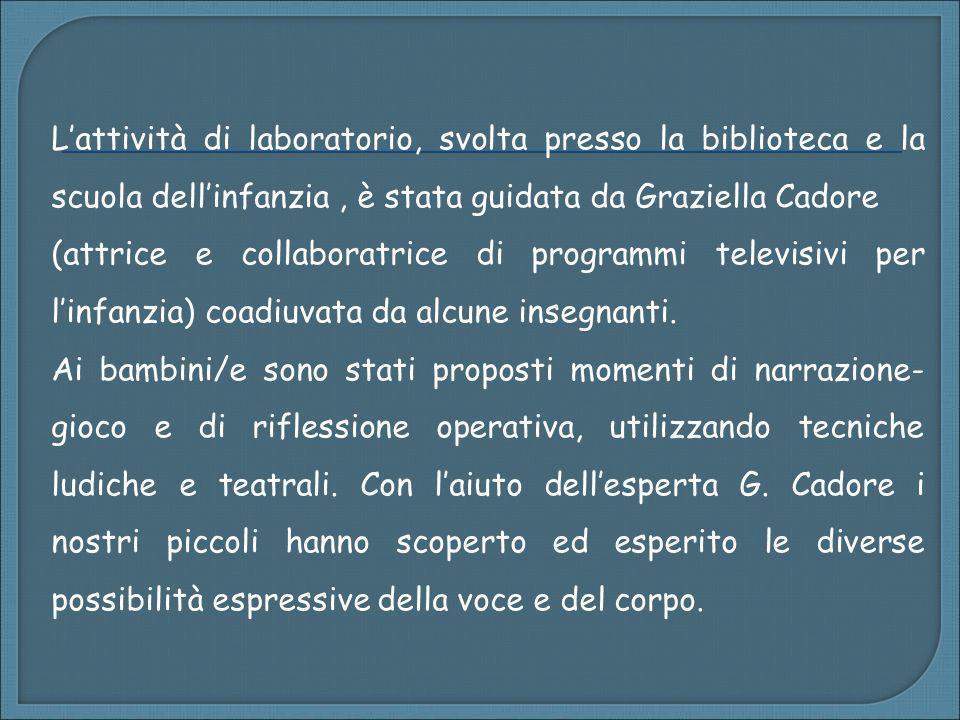 L'attività di laboratorio, svolta presso la biblioteca e la scuola dell'infanzia , è stata guidata da Graziella Cadore