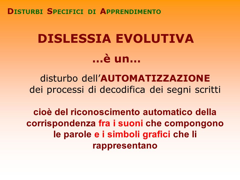 DISLESSIA EVOLUTIVA …è un… disturbo dell'AUTOMATIZZAZIONE