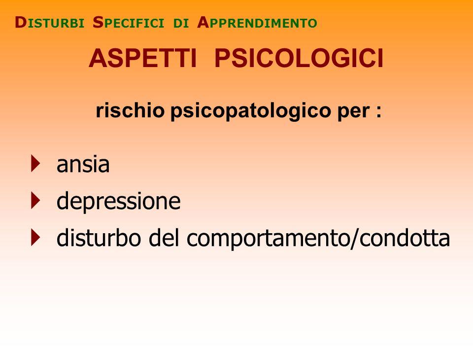 DISTURBI SPECIFICI DI APPRENDIMENTO rischio psicopatologico per :