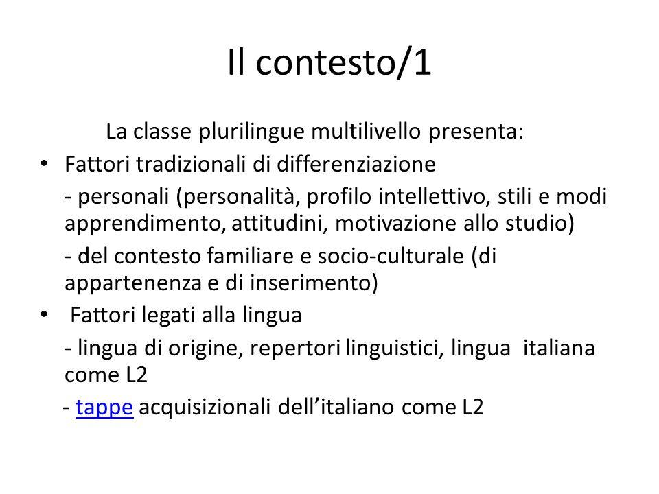 Il contesto/1 La classe plurilingue multilivello presenta: