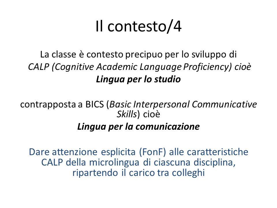 Il contesto/4 La classe è contesto precipuo per lo sviluppo di. CALP (Cognitive Academic Language Proficiency) cioè.