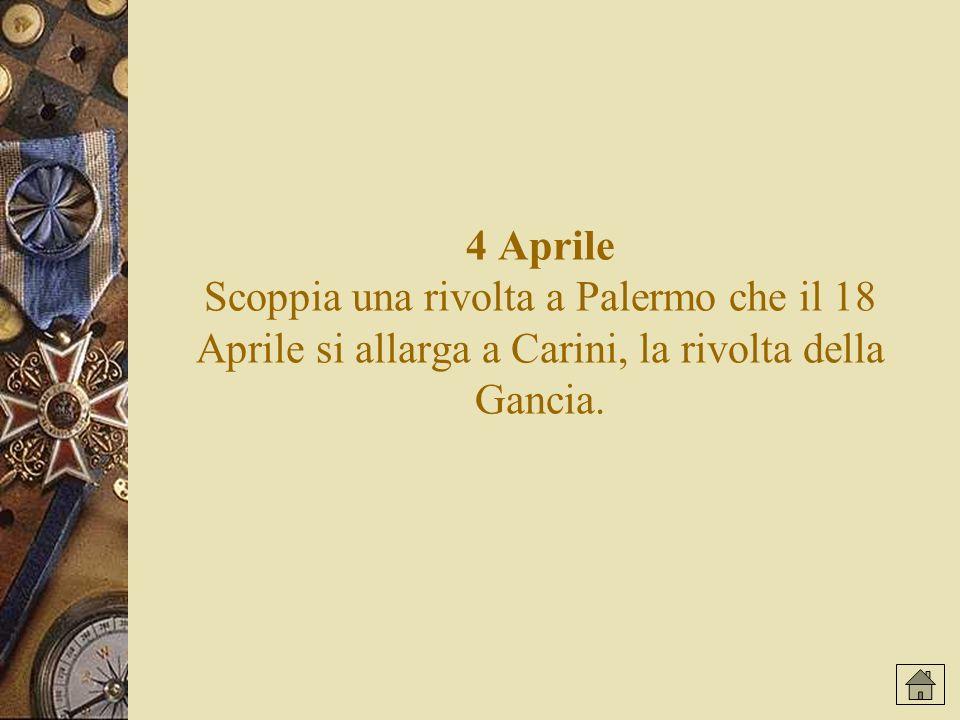 4 Aprile Scoppia una rivolta a Palermo che il 18 Aprile si allarga a Carini, la rivolta della Gancia.