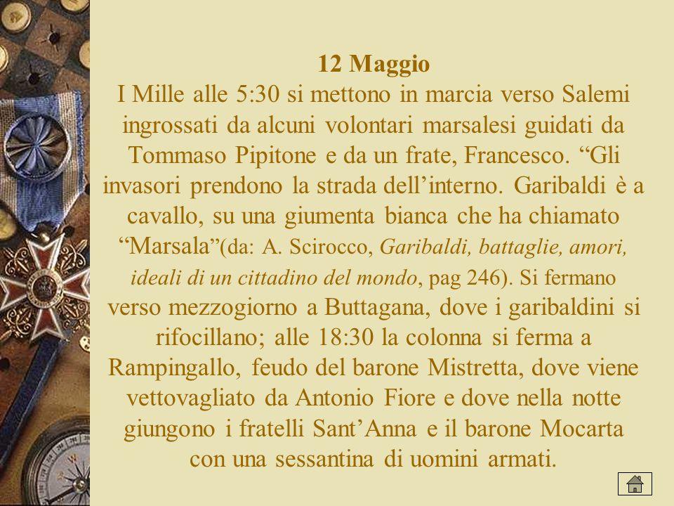 12 Maggio I Mille alle 5:30 si mettono in marcia verso Salemi ingrossati da alcuni volontari marsalesi guidati da Tommaso Pipitone e da un frate, Francesco.