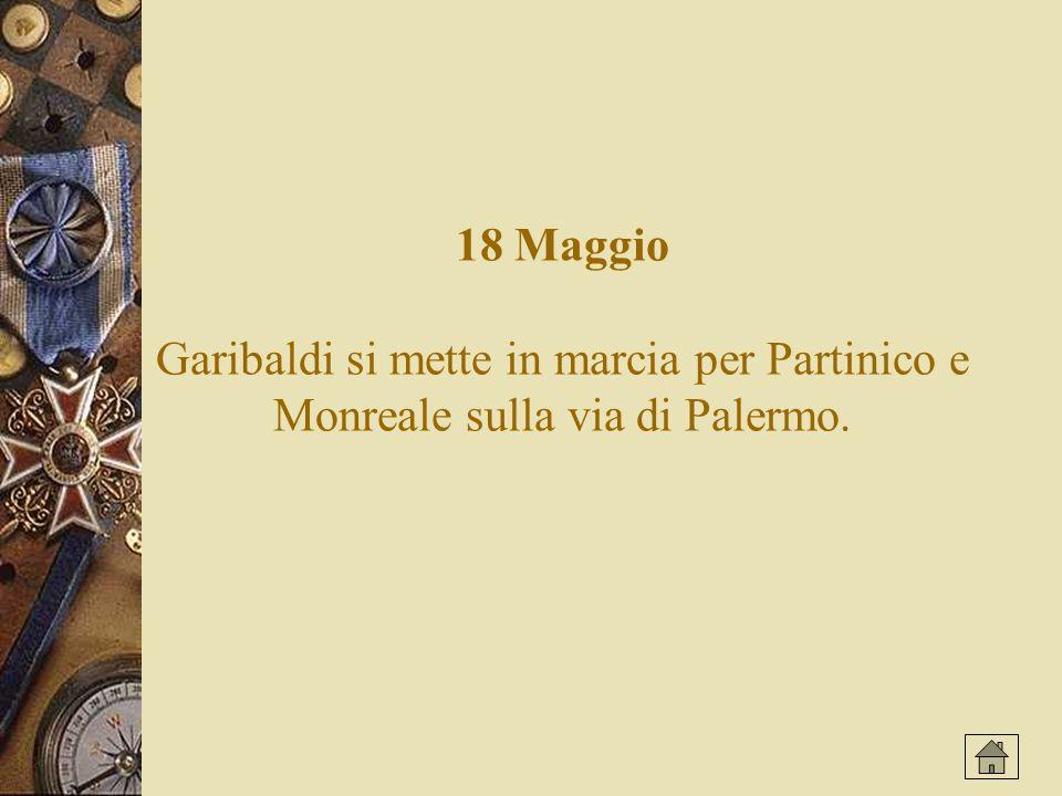 18 Maggio Garibaldi si mette in marcia per Partinico e Monreale sulla via di Palermo.