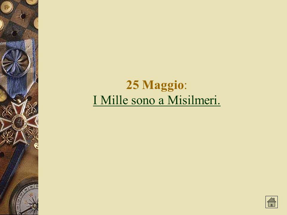 25 Maggio: I Mille sono a Misilmeri.