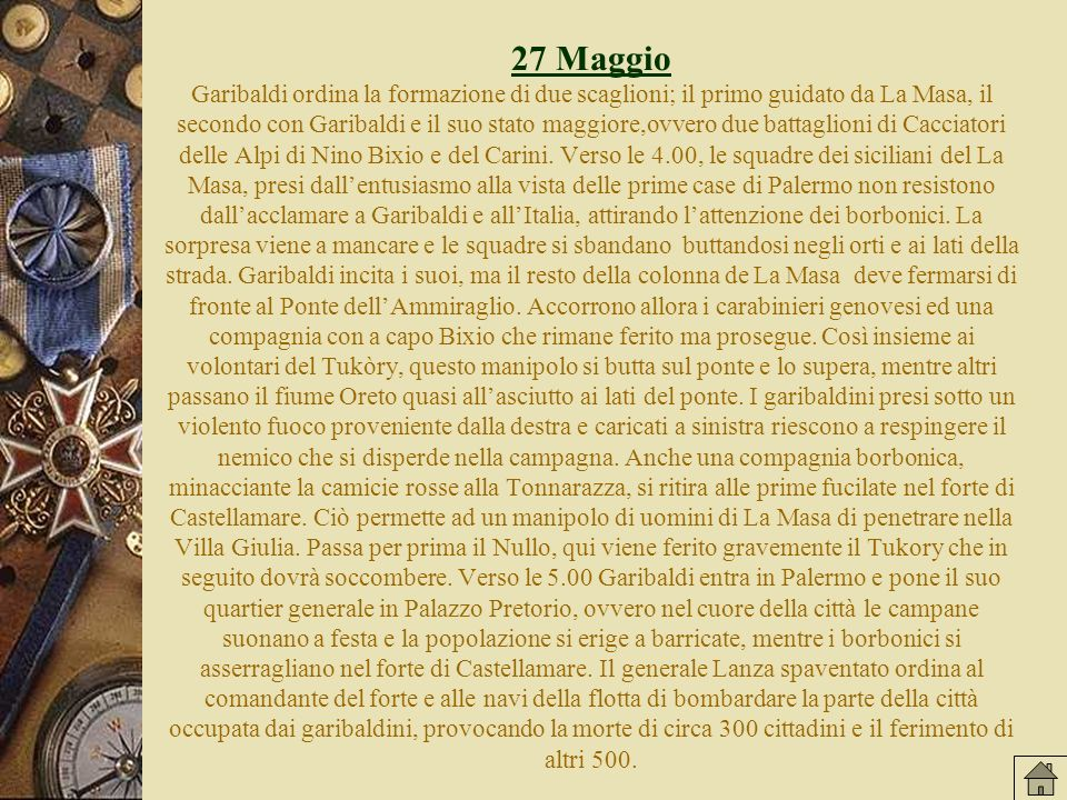 27 Maggio Garibaldi ordina la formazione di due scaglioni; il primo guidato da La Masa, il secondo con Garibaldi e il suo stato maggiore,ovvero due battaglioni di Cacciatori delle Alpi di Nino Bixio e del Carini.