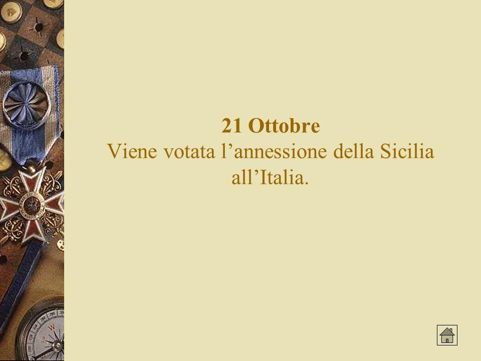 21 Ottobre Viene votata l'annessione della Sicilia all'Italia.
