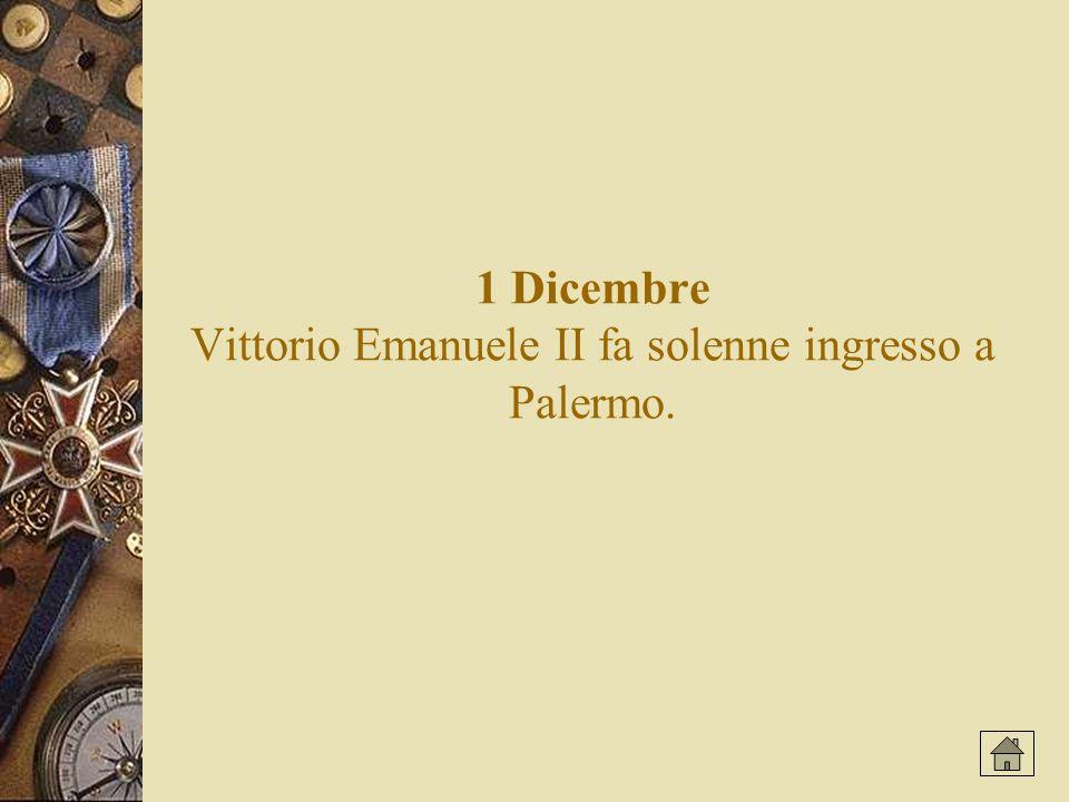 1 Dicembre Vittorio Emanuele II fa solenne ingresso a Palermo.