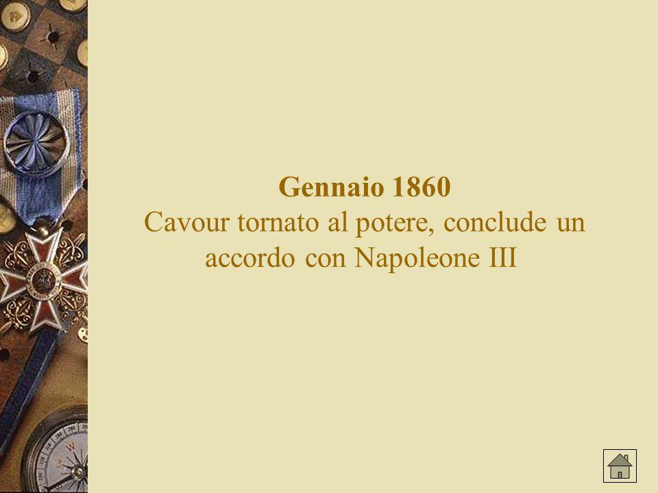 Gennaio 1860 Cavour tornato al potere, conclude un accordo con Napoleone III