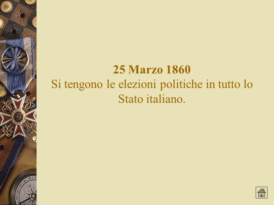 25 Marzo 1860 Si tengono le elezioni politiche in tutto lo Stato italiano.