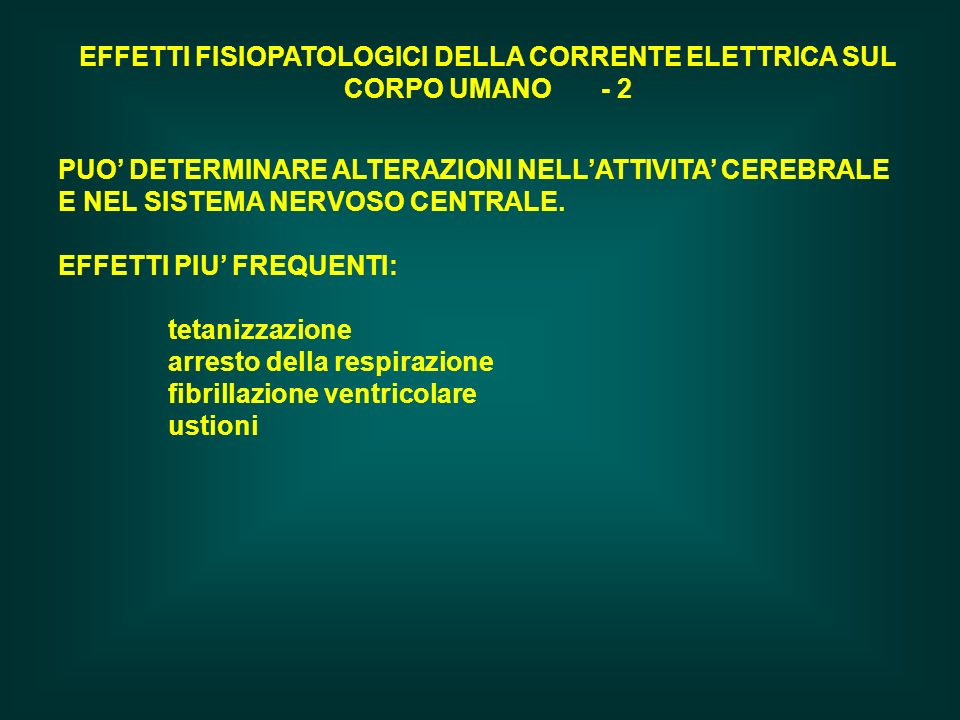 EFFETTI FISIOPATOLOGICI DELLA CORRENTE ELETTRICA SUL CORPO UMANO - 2