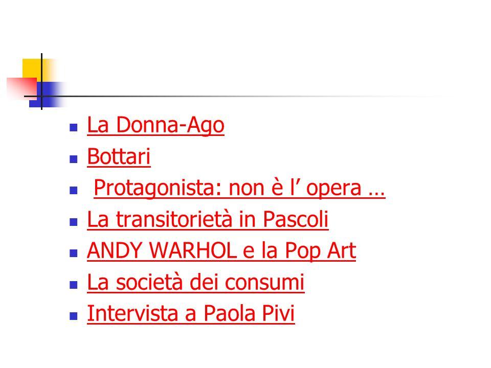 La Donna-Ago Bottari. Protagonista: non è l' opera … La transitorietà in Pascoli. ANDY WARHOL e la Pop Art.