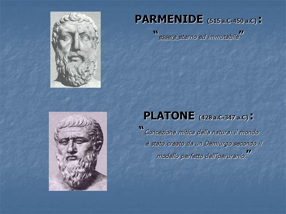 PARMENIDE (515 a.C-450 a.C) : PLATONE (428 a.C-347 a.C) :
