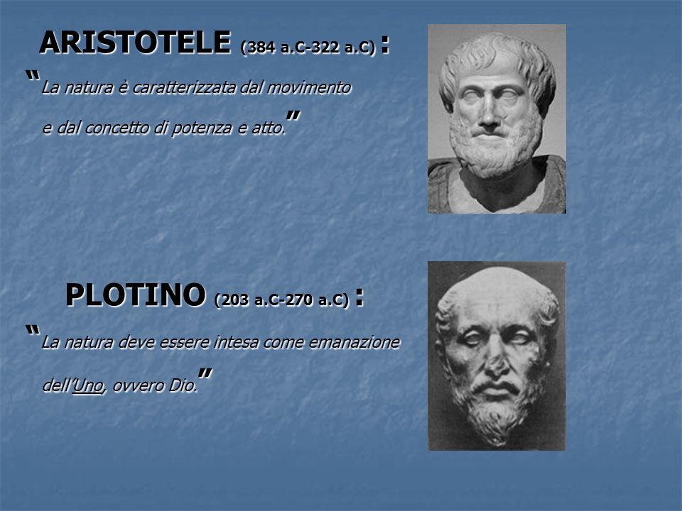 ARISTOTELE (384 a.C-322 a.C) : PLOTINO (203 a.C-270 a.C) :