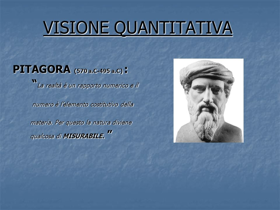 VISIONE QUANTITATIVA PITAGORA (570 a.C-495 a.C) :