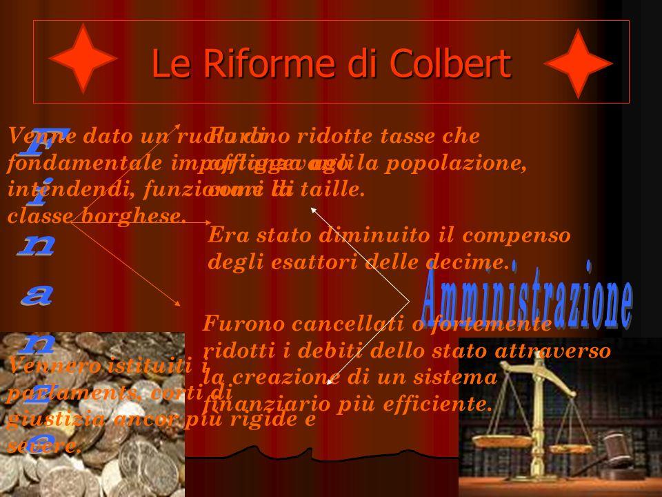 Le Riforme di Colbert Venne dato un ruolo di fondamentale importanza agli intendendi, funzionari di classe borghese.