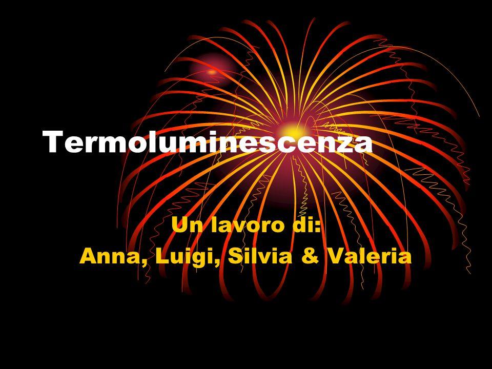 Un lavoro di: Anna, Luigi, Silvia & Valeria