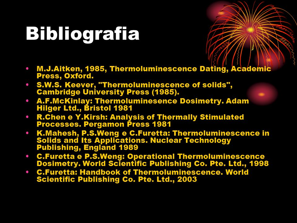 Bibliografia M.J.Aitken, 1985, Thermoluminescence Dating, Academic Press, Oxford.