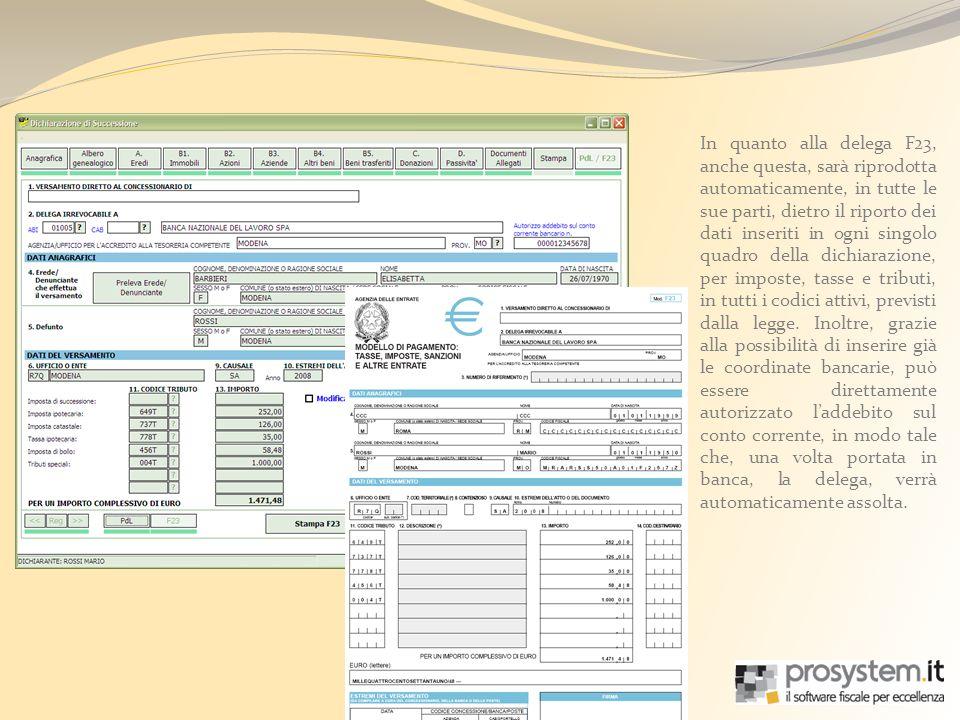 In quanto alla delega F23, anche questa, sarà riprodotta automaticamente, in tutte le sue parti, dietro il riporto dei dati inseriti in ogni singolo quadro della dichiarazione, per imposte, tasse e tributi, in tutti i codici attivi, previsti dalla legge.