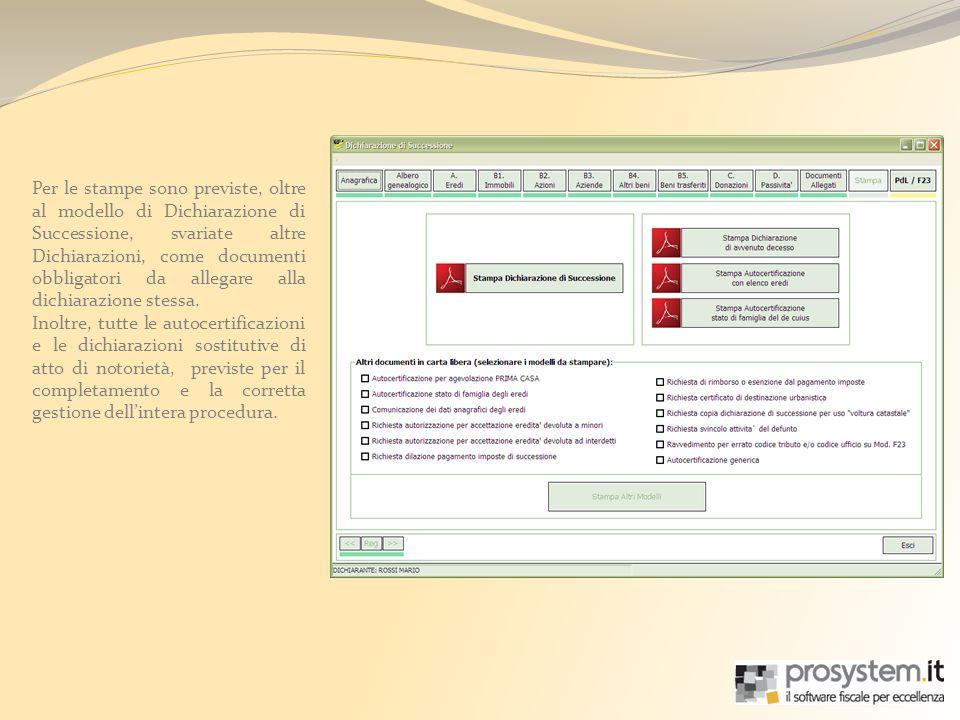 Per le stampe sono previste, oltre al modello di Dichiarazione di Successione, svariate altre Dichiarazioni, come documenti obbligatori da allegare alla dichiarazione stessa.