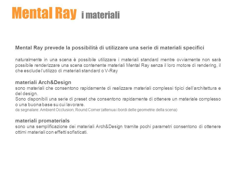 Mental Ray i materiali Mental Ray prevede la possibilità di utilizzare una serie di materiali specifici.