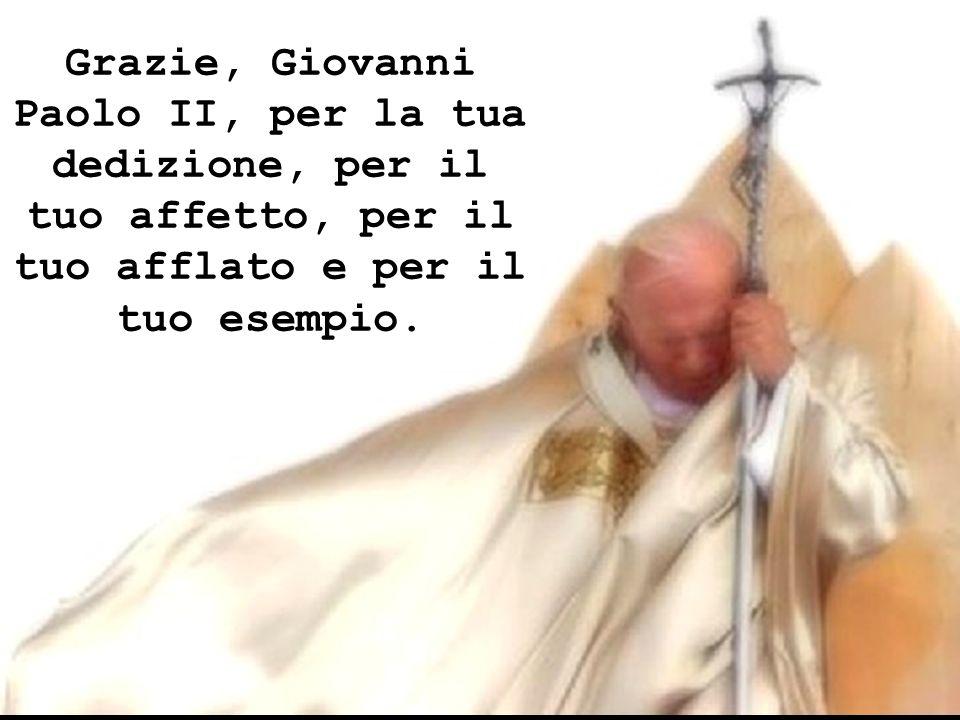 Grazie, Giovanni Paolo II, per la tua dedizione, per il tuo affetto, per il tuo afflato e per il tuo esempio.