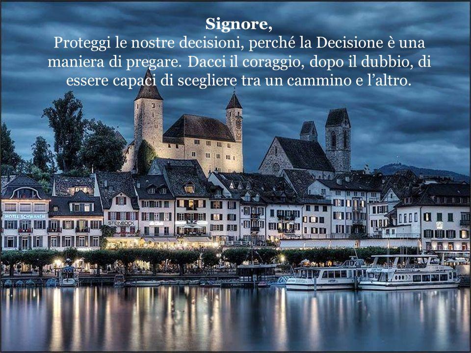 Signore, Proteggi le nostre decisioni, perché la Decisione è una maniera di pregare.