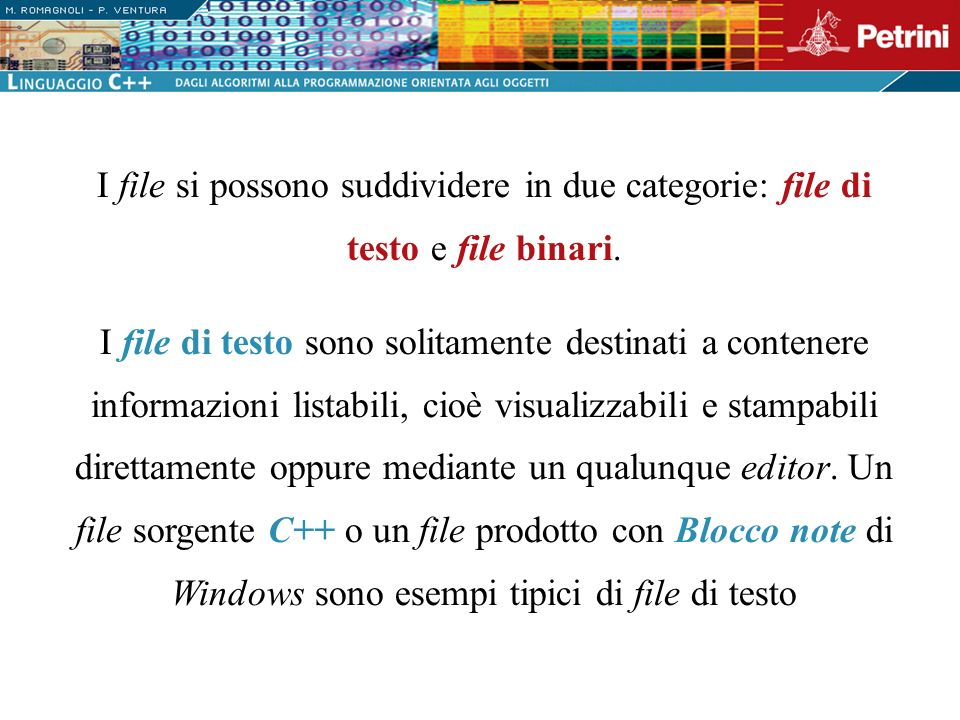 I file si possono suddividere in due categorie: file di testo e file binari.