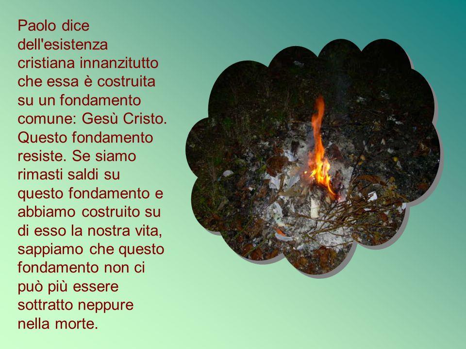 Paolo dice dell esistenza cristiana innanzitutto che essa è costruita su un fondamento comune: Gesù Cristo.
