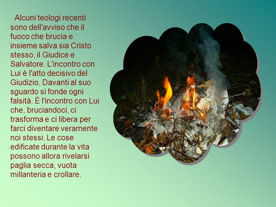 Alcuni teologi recenti sono dell avviso che il fuoco che brucia e insieme salva sia Cristo stesso, il Giudice e Salvatore.