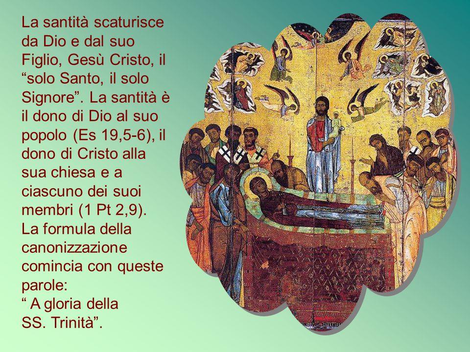 La santità scaturisce da Dio e dal suo Figlio, Gesù Cristo, il solo Santo, il solo Signore .