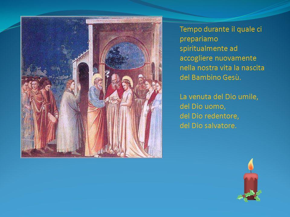 Tempo durante il quale ci prepariamo spiritualmente ad accogliere nuovamente nella nostra vita la nascita del Bambino Gesù.