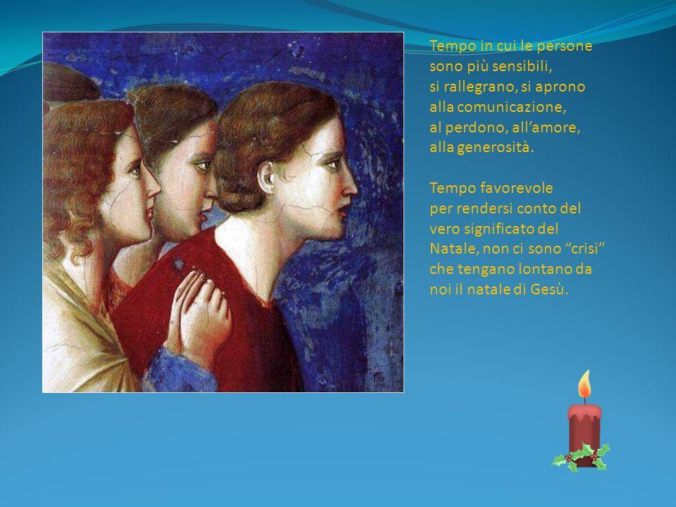 Tempo in cui le persone sono più sensibili, si rallegrano, si aprono alla comunicazione, al perdono, all'amore, alla generosità.